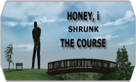 Honey, I Shrunk The Course logo